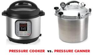 Pressure Cooker Vs Pressure Canner 2020: Top Full Review & Guide