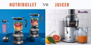 Nutribullet Vs Juicer 2021: Top Full Guide