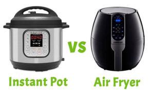 Instant Pot Vs Air Fryer 2021: Top Full Guide